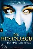 Der magische Zirkel - Die Hexenjagd: Band 5 (DER MAGISCHE ZIRKEL (The Secret Circle), Band 5)