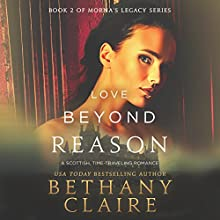 Love Beyond Reason: A Scottish, Time-Traveling Romance: Book 2 of Morna's Legacy Series Audiobook by Bethany Claire Narrated by Lily Collingwood