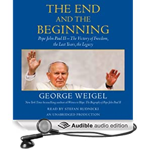 The End and the Beginning: Pope John Paul II - The Victory of Freedom, the Last Years, the Legacy (Unabridged)