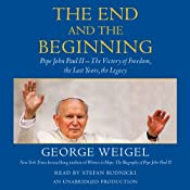 The End and the Beginning: Pope John Paul II - The Victory of Freedom, the Last Years, the Legacy | [George Weigel]