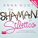The Shaman in Stilettos | Anna Hunt