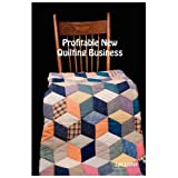 Profitable New Quilting Business - New Business Advice For Quiltersby Lee Lister