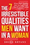 The 7 Irresistible Qualities Men Want...