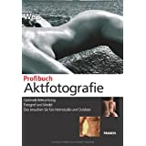 Profibuch Aktfotografie: Optimale Beleuchtung - Fotograf und Model - Das brauchen Sie frs Heimstudio und Outdoorvon &#34;Stefan Weis&#34;