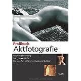 """Profibuch Aktfotografie: Optimale Beleuchtung - Fotograf und Model - Das brauchen Sie f�rs Heimstudio und Outdoorvon """"Stefan Weis"""""""