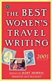 Lucy McCauley The Best Women's Travel Writing 2005: True Stories from Around the World