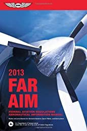 FAR/AIM 2013: Federal Aviation Regulations/Aeronautical Information Manual (FAR/AIM series)