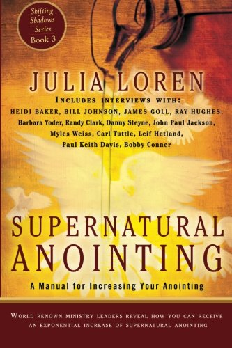 Supernatural Anointing: A Manual for Increasing Your Anointing (Shifting Shadows) (Volume 3)