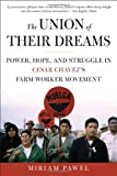 The Union of Their Dreams: Power, Hope, and Struggle in Cesar Chavezs Farm Worker Movement