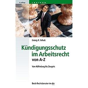 Kündigungsschutz im Arbeitsrecht von A - Z: Von Abfindung bis Zeugnis (dtv Beck Rechtsberater)