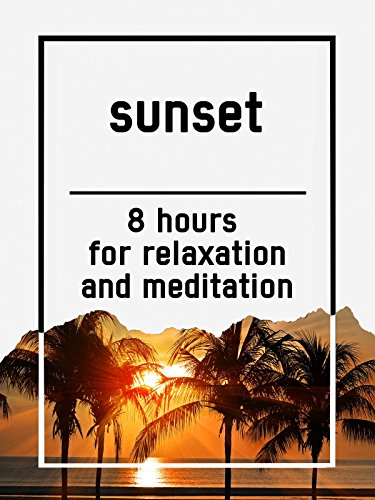 Sunset, 8 hours for Relaxation and Meditation