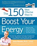 The 150 Most Effective Ways to Boost Your Energy: The Surprising, Unbiased Truth About Using Nutrition, Exercise, Supplements, Stress Relief, and Personal Empowerment to Stay Energized All Day