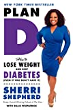 img - for Plan D: How to Lose Weight and Beat Diabetes (Even If You Don't Have It) book / textbook / text book