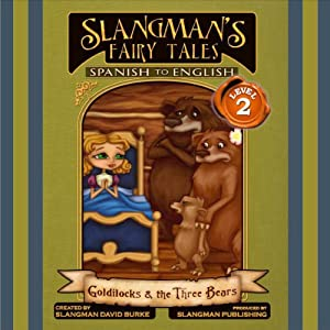 Slangman's Fairy Tales: Spanish to English, Level 2 - Goldilocks and the 3 Bears Audiobook