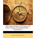 img - for [(An Anecdotal History of Old Times in Singapore ..., Volume 1)] [Author: Charles Burton Buckley] published on (January, 2010) book / textbook / text book