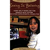 Seeing Is Believing: Video Self-Modeling for People with Autism and Other Developmental Disabilities (Topics in Autism)