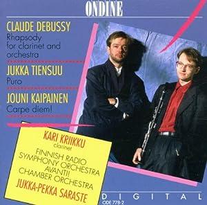 Claude Debussy: Rhapsody for Clarinet & Orchestra / Jukka Tiensuu: Puro / Jouni Kaipainen: Carpe Diem! (Ondine)