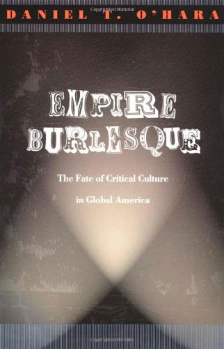 Empire Burlesque: The Fate of Critical Culture in Global America (New Americanists)