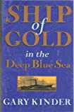 Ship of Gold in the Deep Blue Sea (0316647470) by Kinder, Gary