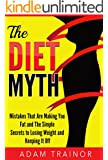 The Diet Myth: Mistakes That Are Making You Fat and Simple Secrets to Weight Loss; Lose Weight and Keep it Off
