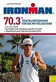 Ironman 70.3: Triathlontraining für die Mitteldistanz / 1,9 / 90 / 21 km / Ratgeber für Training und Wettkampf / Trainingspläne und Motivationstipps