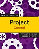 The Wiley Guide to Project Control (The Wiley Guides to the Management of Projects) (0470226846) by Morris, Peter