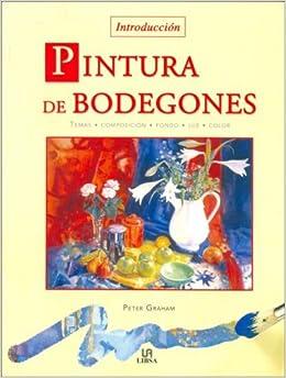 Pintura de Bodegones/ An Introduction to Painting Still Life (Tecnicas