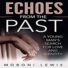 Echoes from the Past: A Young Man's Search for Love and Identity Audiobook by MoBoni Lewis Narrated by Afton Jordan