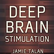 Deep Brain Stimulation: A New Treatment Shows Promise in the Most Difficult Cases | [Jamie Talan]