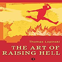 The Art of Raising Hell (       UNABRIDGED) by Thomas Lopinski Narrated by L.J. Ganser