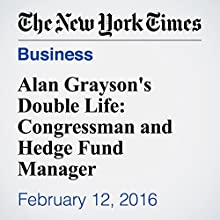 Alan Grayson's Double Life: Congressman and Hedge Fund Manager Other by Eric Lipton Narrated by Keith Sellon-Wright