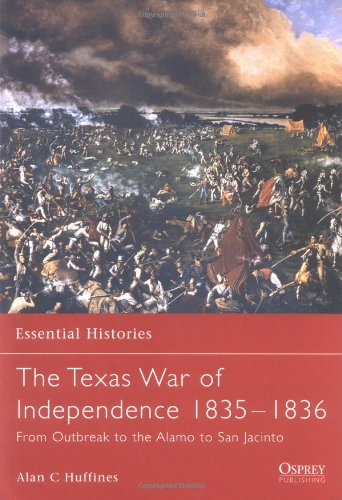 the-texas-war-of-independence-1835-1836-from-outbreak-to-the-alamo-to-san-jacinto-essential-historie