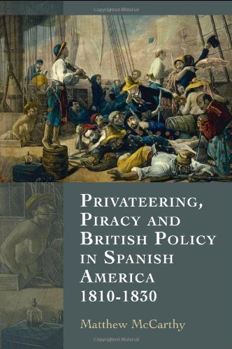 Privateering, Piracy and British Policy in Spanish America, 1810-1830