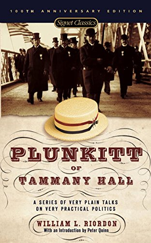 Plunkitt of Tammany Hall: A Series of Very Plain Talks on Very Practical Politics (Signet Classics)