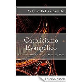 Catolicismo Evangélico: El catolicismo a la luz de la