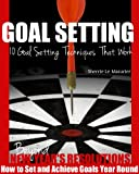 GOAL SETTING: 10 Goal Setting Techniques That Work