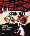Quel scandale ! : 80 films qui ont ch...