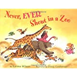 Never, Ever Shout in a Zoo ~ Karma Wilson