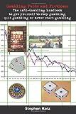 Gambling Facts and Fictions: The Anti-Gambling Handbook to get yourself to stop gambling, quit gambling or never start gambling