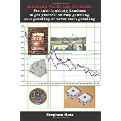 Gambling Facts And Fictions: The Anti-gambling Handbook To Get Yourself To Stop Gambling, Quit Gambling Or Never Start Gambling