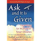 Ask and it is Given: Learning to Manifest the Law of Attraction- Learning to Manifest Your Desiresby Esther and Jerry Hicks