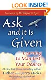 Ask and it is Given: Learning to Manifest the Law of Attraction- Learning to Manifest Your Desires