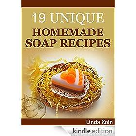 Soap Making: 19 Unique Homemade Soap Recipes (DIY Soap Making, Soap Crafting) (Soap Making Books Book 2)