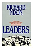 LEADERS: PROFILES AND REMINISCENCES ABOUT MEN WHO HAVE SHAPED THE MODERN WORLD (0283989041) by RICHARD NIXON