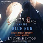Sister Eve and the Blue Nun: A Divine Private Detective Agency Mystery, Book 3 | Lynne Hinton