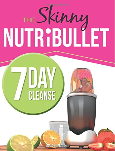 the-skinny-nutribullet-7-day-cleanse-calorie-counted-cleanse-detox-plan-smoothies-soups-meals-to-los