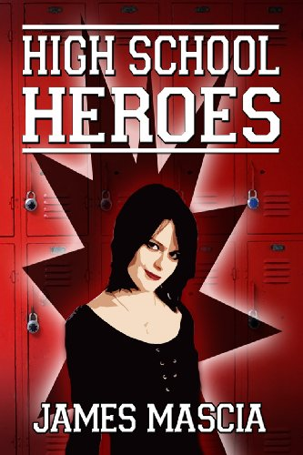 5 Straight Rave Reviews for James Mascia's HIGH SCHOOL HEROES Just $2.99 on Kindle!