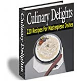 Culinary Delights: Inspire The Great Chef In You!  220 Sumptuous & Inventive Recipes Created By Some Of The Finest Chefs!  AAA+++