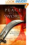 Not Peace but a Sword- The Great Chas...