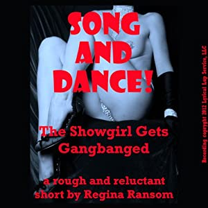 Song and Dance!: The Showgirl Gets Gangbanged: A Rough and Reluctant Short | [Regina Ransom]